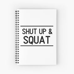 'Shut Up And Squat Weightlifting Workout Phrase' Spiral Notebook by Shut Up And Squat, Squat Motivation, Weight Lifting Workouts, Weightlifting, Squats, Notebook, Cool Stuff, Printed, Awesome