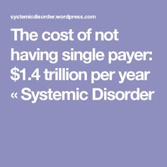 The cost of not having single payer: $1.4 trillion per year « Systemic Disorder