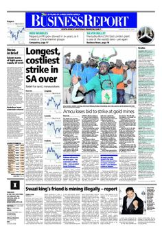 The front page of today's (June 24, 2014) Business Report paper deals with the ending of the platinum strike, a high court judge halting Amcu's strike in the gold mining sector, and the Swazi king's friend mining illegally.  To read these stories and more click here: http://www.iol.co.za/business