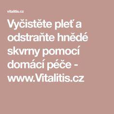 Vyčistěte pleť a odstraňte hnědé skvrny pomocí domácí péče - www.Vitalitis.cz