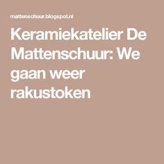 Keramiekatelier De Mattenschuur: We gaan weer rakustoken