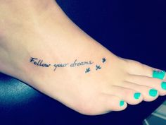 """Follow your dreams"": Spiritual and care-free, your ideal tattoo would be this quote as it will constantly remind you of your desire to live your dreams. You believe in following your passions but sometimes you find yourself bogged down in the day-to-day, often forgetting to find time to pursue the things you truly love. A quotation that reminds you to take a step back from life and instead pursue bigger passions will be perfect for you."