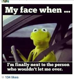 OH YEAH! Kermit the Frog Face Finally Next to the Person Who Wouldn't Let Me Over Driving ---- best hilarious jokes funny pictures walmart humor fail Funny Shit, Haha Funny, Funny Jokes, Funny Stuff, Hilarious Work Memes, Funny Kermit Memes, Siri Funny, Funny Things, Terrible Jokes