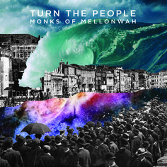 Monks of Mellonwah -- 'Turn The People' album review