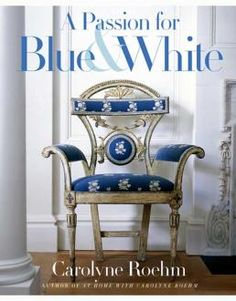 A Passion for Blue and White by Carolyne Roehm