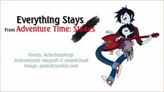[Adventure Time] Everything Stays【Ashe】
