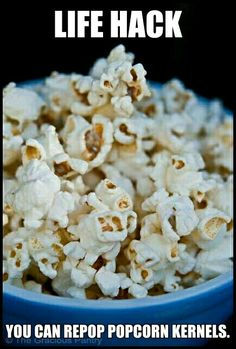 You know when you pop a bag of popcorn and some of the kernels don't pop? Well, you can stick those kernels back in the bag and sorta fold over the top, and then stick it in the microwave for a while. YOU WILL HAVE MORE POPCORN!!!!! Don't worry. I tried this myself today. And it works. ;)