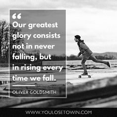 """""""Our greatest glory consists not in never falling but in rising every time we fall.""""  Double-tap if you agree!"""