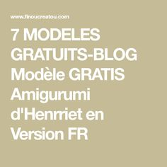 7 MODELES GRATUITS-BLOG Modèle GRATIS Amigurumi d'Henrriet en Version FR Blog, Amigurumi, Templates Free, Embroidery