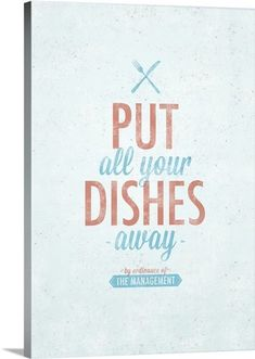 """""""Put all your dishes away"""" by Kate Lillyson via @greatbigcanvas #canvasprint #kitchen"""