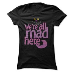 Alice In Wonderland | Grinning Cheshire Cat - We're All Mad Here T Shirt and Hooded Top | Buy at http://shirtminion.com/madhere