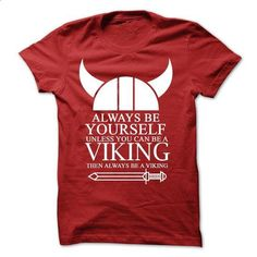 Always Be Yourself Unless You Can Be a Viking Then Alwa - #comfy hoodie #boyfriend hoodie. I WANT THIS => https://www.sunfrog.com/Funny/Always-Be-Yourself-Unless-You-Can-Be-a-Viking-Then-Always-Be-A-Viking.html?68278