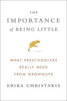 """In her book """"The Importance of Being Little,"""" Erika Christakis delivers a strong case for child-centric learning."""