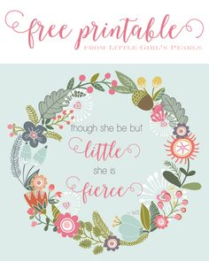 """Though she be but little she is fierce."" Free Printable from Little Girl's Pearls"