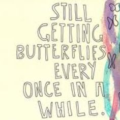 Every once in a while. Butterflies.