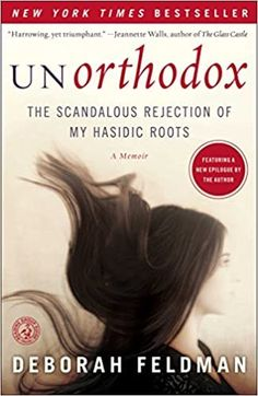 Unorthodox: The Scandalous Rejection of my Hasidic Routes by Deborah Feldman – EmmabBooks.com The Heat, New York Times, Free Books, Good Books, Books To Read, Kindle, Twists, Jeannette Walls, Mary Janes
