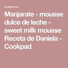 Manjarate - mousse dulce de leche - sweet milk mousse Receta de Daniela - Cookpad