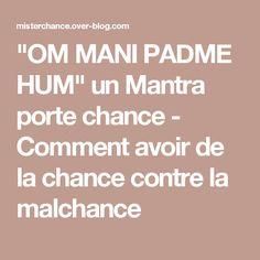 """""""OM MANI PADME HUM"""" un Mantra porte chance - Comment avoir de la chance contre la malchance"""