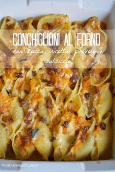 Conchiglioni al forno ripieni di zucca, ricotta, provola e salsiccia - stuffed shells with zucca, ricotta and sausages Pumpkin Recipes, Veggie Recipes, Pasta Recipes, Cooking Recipes, Best Italian Recipes, Favorite Recipes, I Love Food, Good Food, Pasta Bake