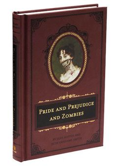 """""""It is a truth universally acknowledged that a zombie in possession of brains must be in want of more brains."""" ~ Jane Austen/Seth Grahame-Smith, Pride and Prejudice and Zombies"""