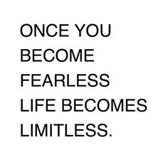 Once you become fearless, life becomes limitless. Don't let fear crush your dreams and stop you living the epic life that you, as much as anyone else deserve. Read more at livepurposefullynow.com