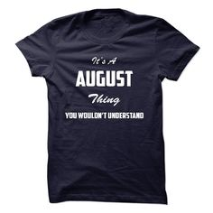 (Tshirt Most T-Shirt) Its a AUGUST Thing You Wouldnt Understand  Free Shirt design  Its a AUGUST Thing You Wouldnt Understand  Tshirt Guys Lady Hodie  SHARE and Get Discount Today Order now before we SELL OUT Today  Camping 0399 cool name shirt a aaron thing you wouldnt understand a august thing you wouldnt its a