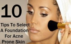 10 Tips To Select A Foundation For Acne Prone Skin