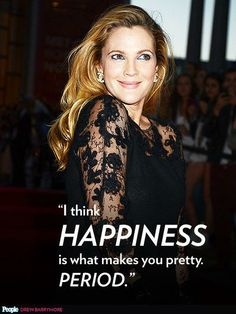 """I think happiness is what makes you pretty. Period."" – Drew Barrymore  http://www.people.com/people/timeline/0,,20797573,00.html"