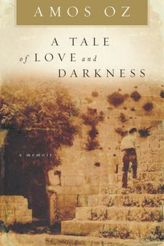 A Tale of Love and Darkness   Amos Oz
