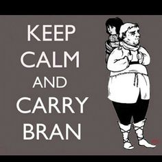 Keep calm and carry Bran http://beewatcher.es/category/television/game-of-thrones/