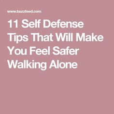 11 Self Defense Tips That Will Make You Feel Safer Walking Alone