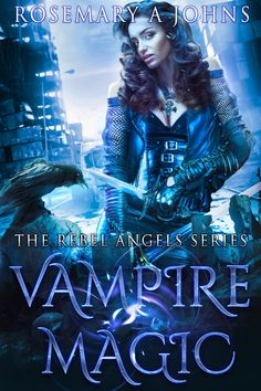 VAMPIRE MAGIC: REBEL ANGELS SERIES by Rosemary A Johns