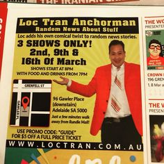"""Loc Tran Anchorman - Random News About Stuff  Presented by Loc Tran  Loc Tran adds his own comical twist to random news stories.  3 SHOWS ONLY!  2nd, 9th & 16th of March  SHOWS START AT 8PM WITH FOOD AND DRINKS FROM 7PM  96 Gawler Place Adelaide SA 5000  Just a few minutes walk away from Rundle Mall!  USE PROMO CODE: """"PINTEREST"""" FOR $5 OFF A FULL PRICE TICKET  http://www.loctran.com.au"""