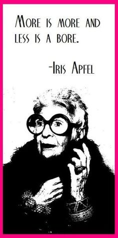 More is more and less is a bore. Great Quotes, Me Quotes, Inspirational Quotes, Style Quotes, Quotes Women, Fabulous Quotes, Motivational Quotes, Iris Apfel Quotes, How To Have Style
