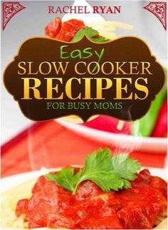FREE e-Cookbook: Easy Slow Cooker Recipes For Busy Moms