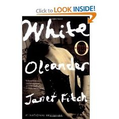WHITE OLEANDER.....Janet Fitch..... hailed as a novel of rare beauty and power, White Oleander tells the unforgettable story of Ingrid, a brilliant poet imprisoned for murder, and her daughter, Astrid, whose odyssey through a series of Los Angeles foster homes-each its own universe, with its own laws, its own dangers, its own hard lessons to be learned-becomes a redeeming and surprising journey of self-discovery