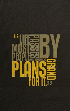 Life passes most people by while they're making grand plans for it - Johnny Depp