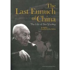 The Last Eunuch of China: The Life of Sun Yaoting      China's last eunuch Sun Yaoting died in December 1996 at age 94. He took with him intimate stories of the last vestiges of Imperial China and was himself the last in the line of eunuchs who had served the royal family for more than 2,000 years. His personal journey from poor farmboy to revered servant to Pu Yi and Wanrong, China's last emperor and empress, is an amazing journey which also chronicles nearly one century of turbulence and…