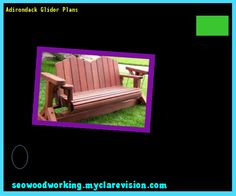 Adirondack Glider Plans 165645 - Woodworking Plans and Projects!