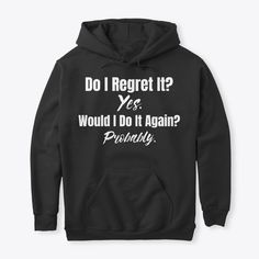 Do I Regret It? t shirts - Meme Shirts - Ideas of Meme Shirts - Do I Regret It? t shirtsFunny Apparel Exclusive! Available for few days onlyChoose your style and color below Safe & Secure Checkout VERY High-Quality Hoodies & Tees TAG: funny memes Sarcastic Shirts, Funny Shirt Sayings, Shirts With Sayings, Funny Quotes, Funny Sweaters, Funny Hoodies, Funny Shirts, Meme Shirts, Shirt Hoodies