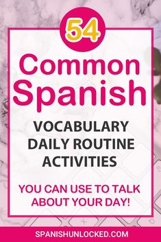 54 Daily Routine in Spanish: Vocabulary List of Daily Activities