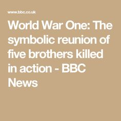 World War One: The symbolic reunion of five brothers killed in action - BBC News