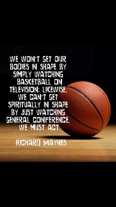 We can't get spiritually in shape by just watching General Conference. --Richard J. Maynes
