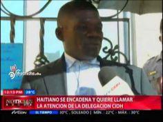 Haitiano se encadena y quiere llamar la atención de la delegación CIDH #Video - Cachicha.com