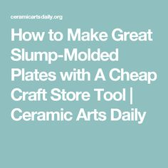 How to Make Great Slump-Molded Plates with A Cheap Craft Store Tool | Ceramic Arts Daily