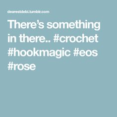 There's something in there.. #crochet #hookmagic #eos #rose