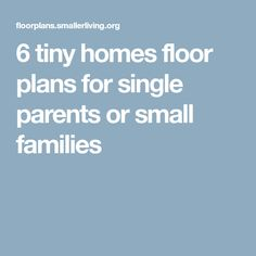 6 tiny homes floor plans for single parents or small families