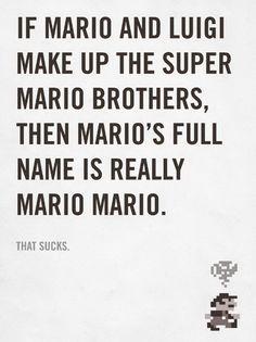 If Mario and Luigi make up the Super Mario Bros. Then Mario's full name is really Mario Mario. #lol #poster