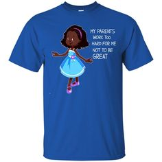 Parent Daughter T shirts My Parents Work Too Hard For Me Not To Be Great Hoodies Sweatshirts