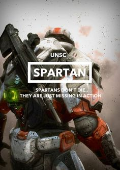"""Spartans never die... They are just missing in action."""